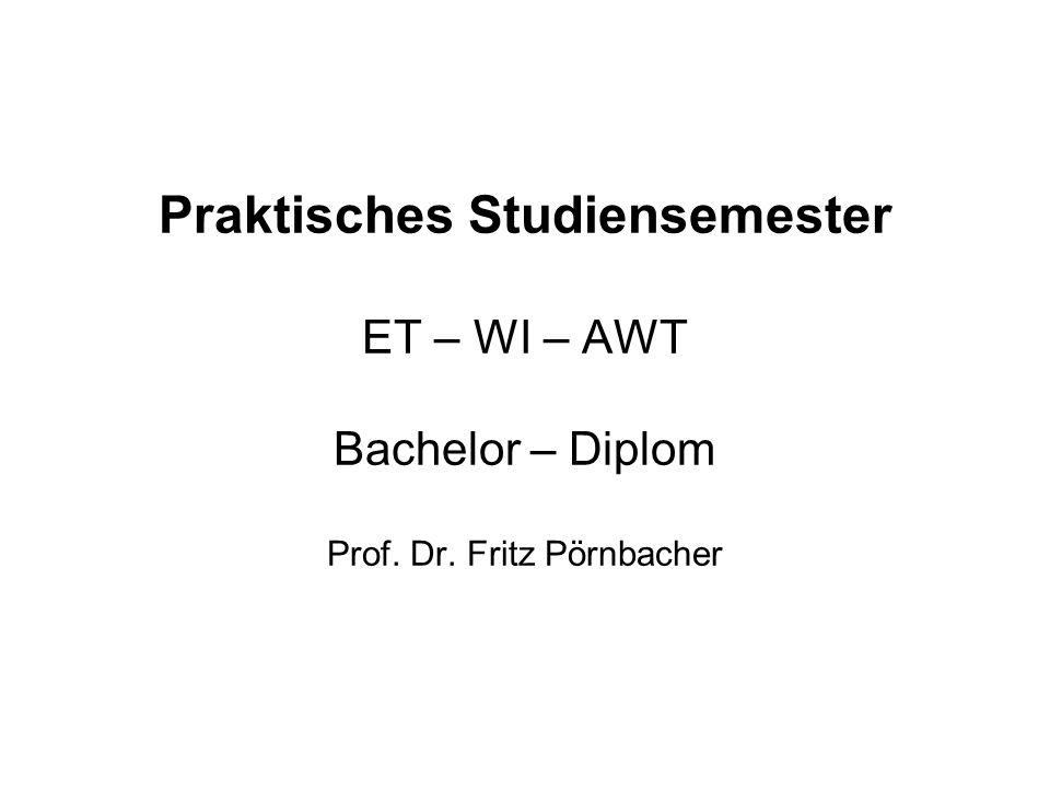 Praktisches Studiensemester ET – WI – AWT Bachelor – Diplom Prof. Dr. Fritz Pörnbacher