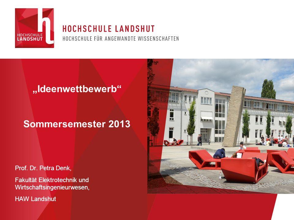 Prof. Dr. Petra Denk, Fakultät Elektrotechnik und Wirtschaftsingenieurwesen, HAW Landshut Ideenwettbewerb Sommersemester 2013