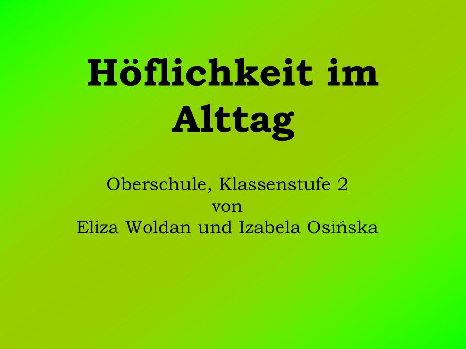 Höflichkeit im Alttag Oberschule, Klassenstufe 2 von Eliza Woldan und Izabela Osińska