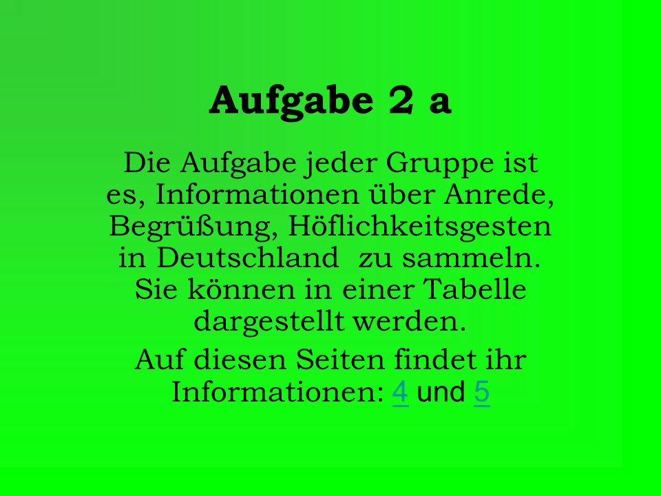 Aufgabe 2 a Die Aufgabe jeder Gruppe ist es, Informationen über Anrede, Begrüßung, Höflichkeitsgesten in Deutschland zu sammeln.