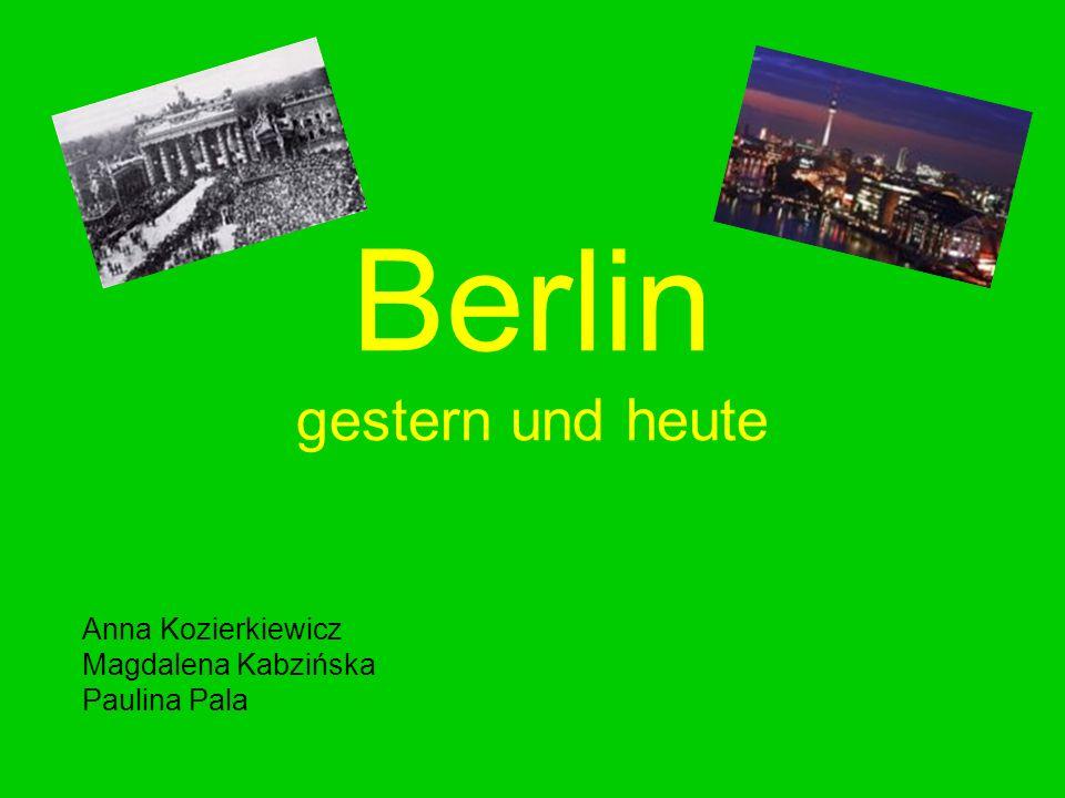 Berlin gestern und heute Anna Kozierkiewicz Magdalena Kabzińska Paulina Pala