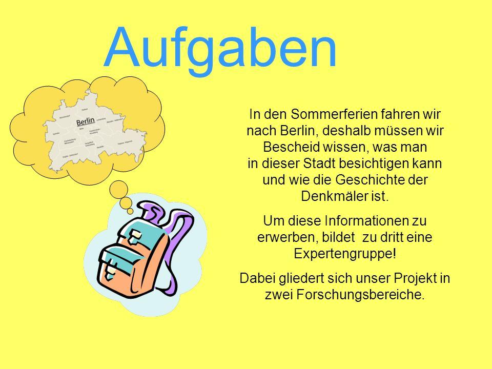 Aufgaben In den Sommerferien fahren wir nach Berlin, deshalb müssen wir Bescheid wissen, was man in dieser Stadt besichtigen kann und wie die Geschich
