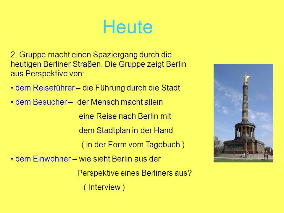 Heute 2. Gruppe macht einen Spaziergang durch die heutigen Berliner Straβen. Die Gruppe zeigt Berlin aus Perspektive von: dem Reiseführer – die Führun