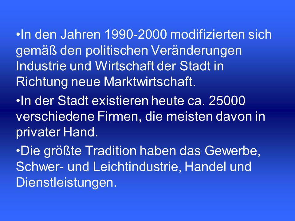 In den Jahren 1990-2000 modifizierten sich gemäß den politischen Veränderungen Industrie und Wirtschaft der Stadt in Richtung neue Marktwirtschaft.