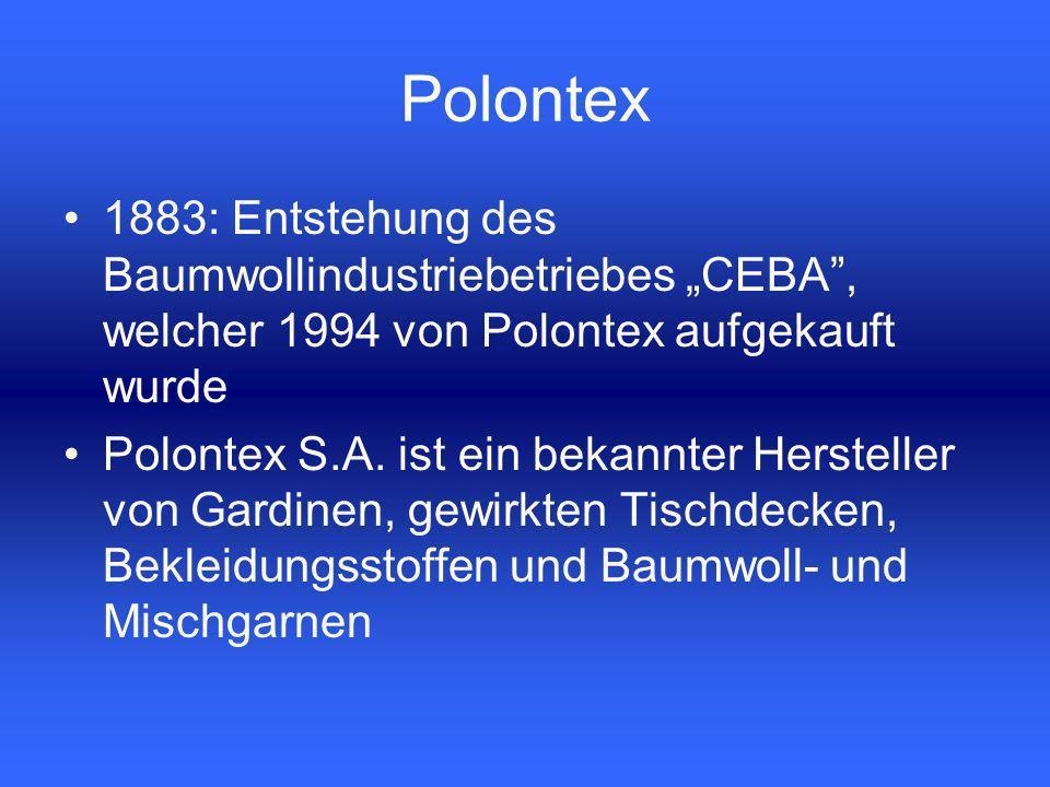 1883: Entstehung des Baumwollindustriebetriebes CEBA, welcher 1994 von Polontex aufgekauft wurde Polontex S.A.