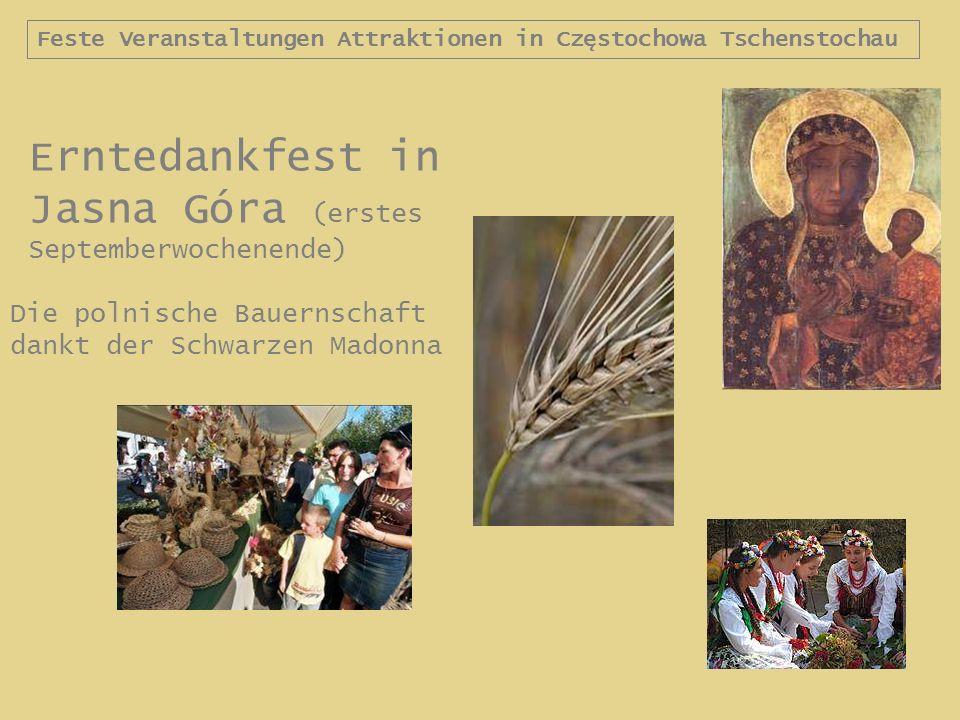 Feste Veranstaltungen Attraktionen in Częstochowa Tschenstochau Erntedankfest in Jasna Góra (erstes Septemberwochenende) Die polnische Bauernschaft dankt der Schwarzen Madonna