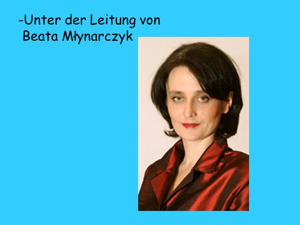 -Unter der Leitung von Beata Młynarczyk