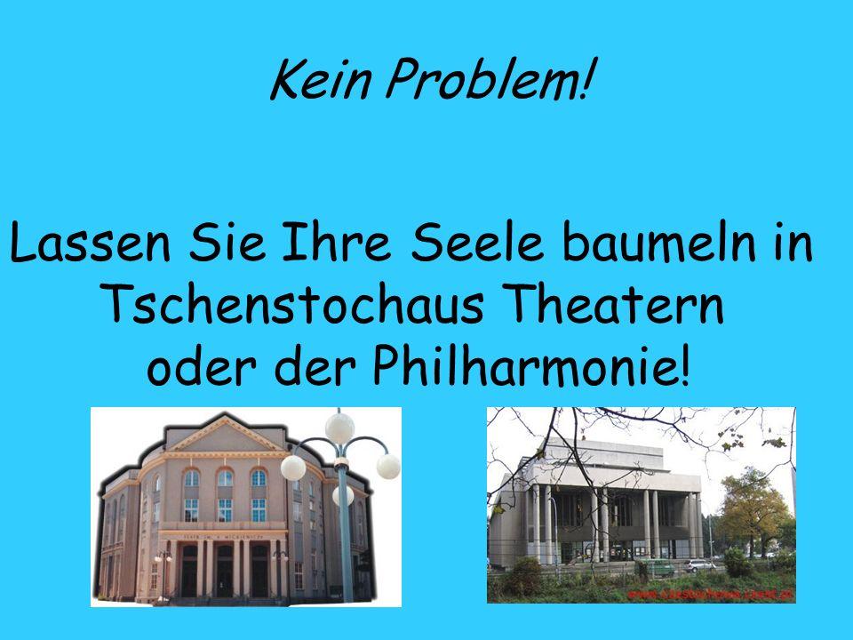 Kein Problem! Lassen Sie Ihre Seele baumeln in Tschenstochaus Theatern oder der Philharmonie!