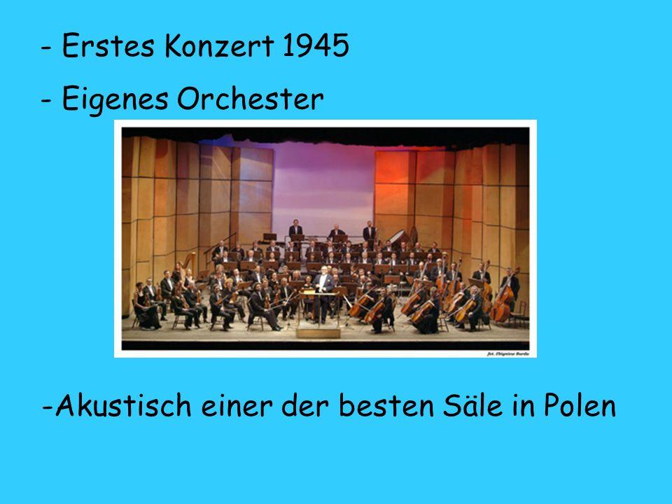 - Erstes Konzert 1945 - Eigenes Orchester -Akustisch einer der besten Säle in Polen