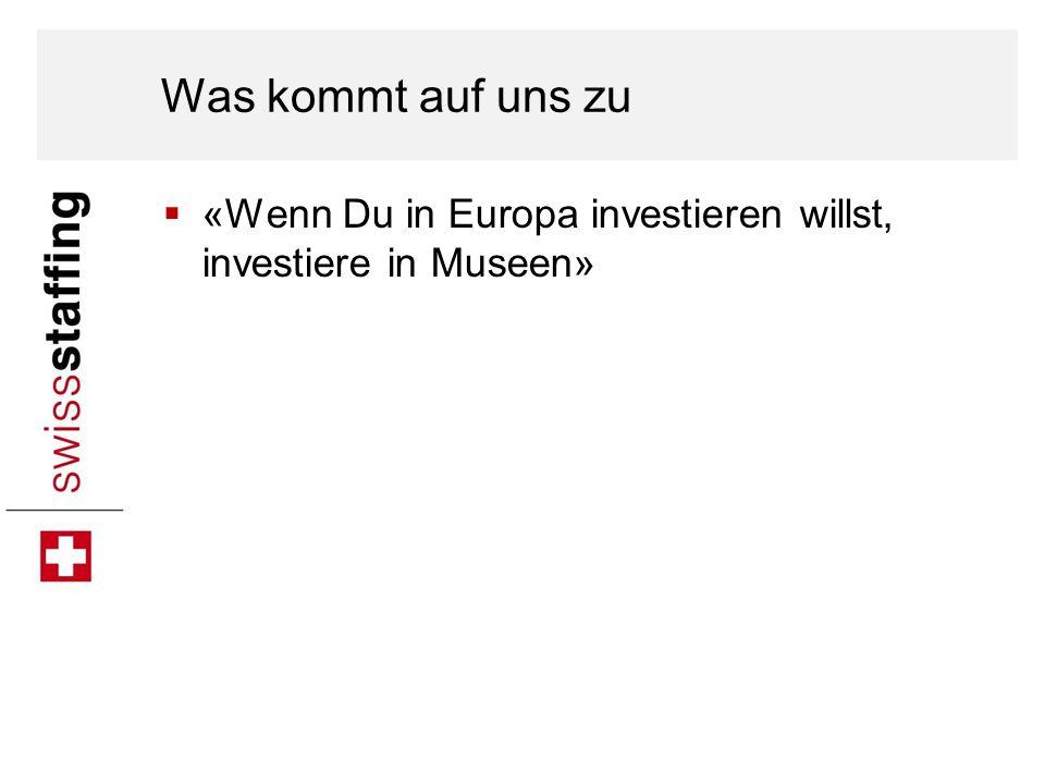 Was kommt auf uns zu «Wenn Du in Europa investieren willst, investiere in Museen»