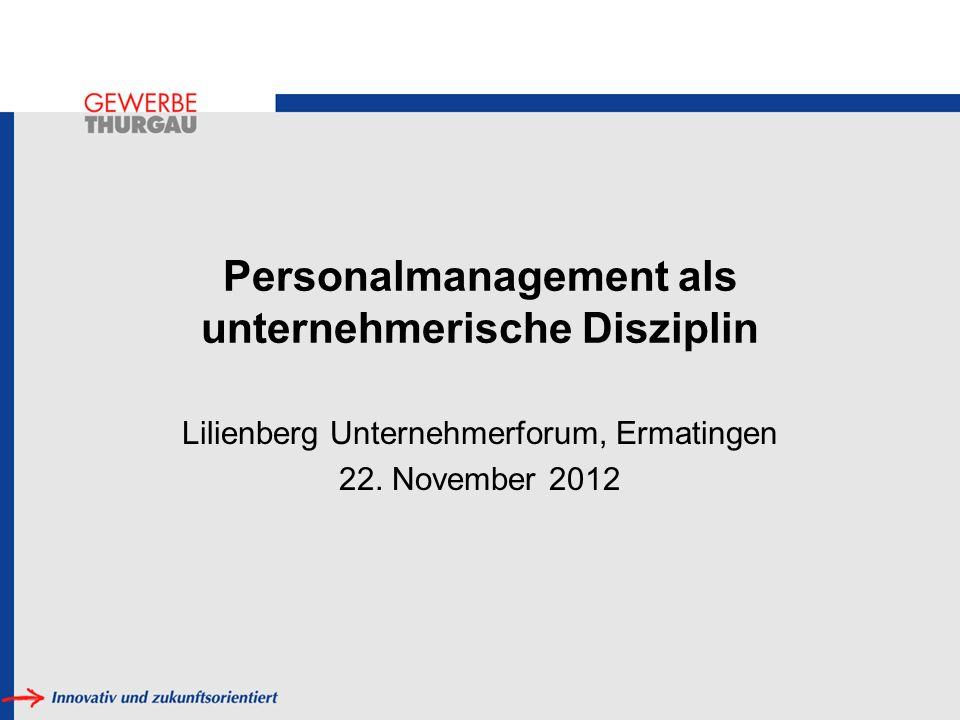 Personalmanagement als unternehmerische Disziplin Lilienberg Unternehmerforum, Ermatingen 22. November 2012