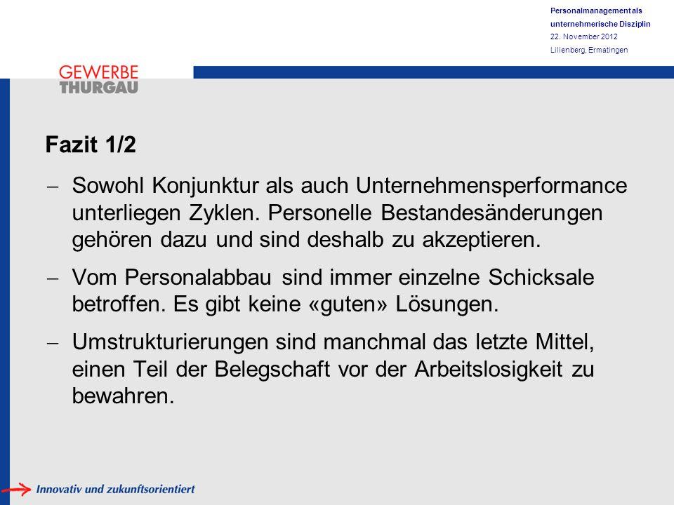 Personalmanagement als unternehmerische Disziplin 22. November 2012 Lilienberg, Ermatingen Fazit 1/2 Sowohl Konjunktur als auch Unternehmensperformanc