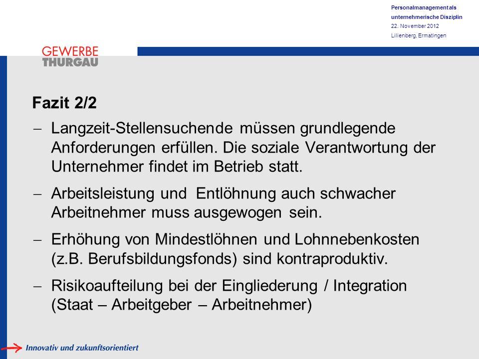 Personalmanagement als unternehmerische Disziplin 22. November 2012 Lilienberg, Ermatingen Fazit 2/2 Langzeit-Stellensuchende müssen grundlegende Anfo