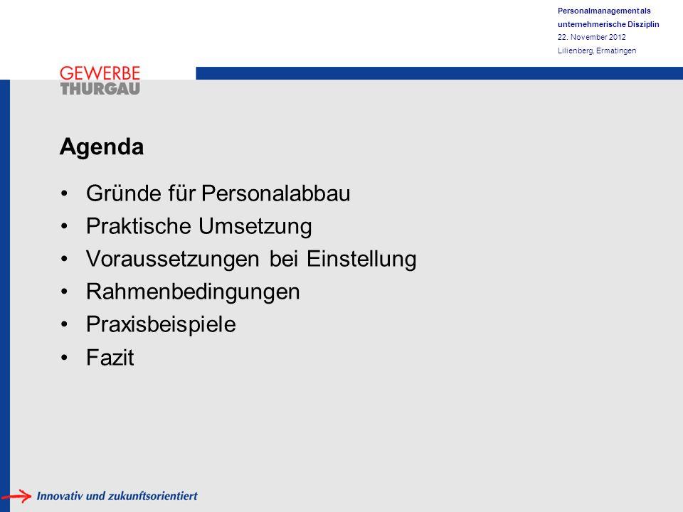 Personalmanagement als unternehmerische Disziplin 22. November 2012 Lilienberg, Ermatingen Agenda Gründe für Personalabbau Praktische Umsetzung Voraus