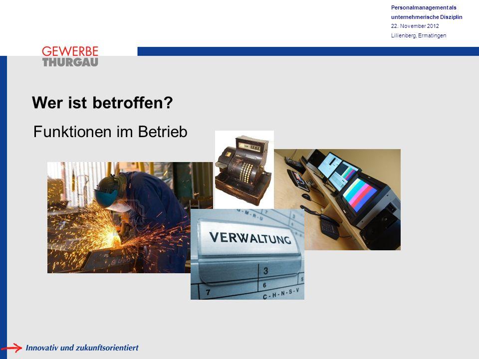 Personalmanagement als unternehmerische Disziplin 22. November 2012 Lilienberg, Ermatingen Wer ist betroffen? Funktionen im Betrieb