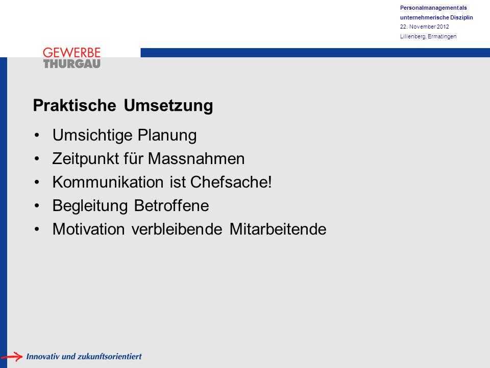 Personalmanagement als unternehmerische Disziplin 22. November 2012 Lilienberg, Ermatingen Praktische Umsetzung Umsichtige Planung Zeitpunkt für Massn