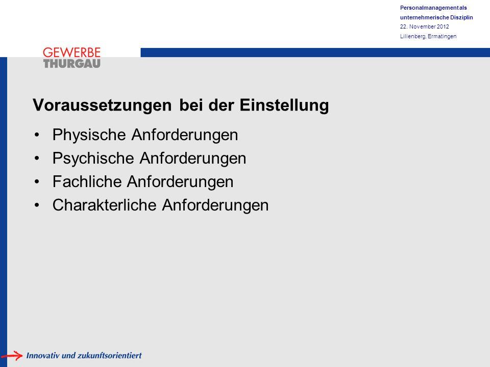 Personalmanagement als unternehmerische Disziplin 22. November 2012 Lilienberg, Ermatingen Voraussetzungen bei der Einstellung Physische Anforderungen