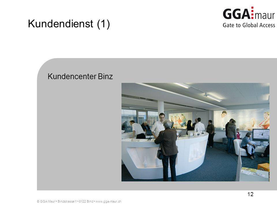 © GGA Maur Binzstrasse 1 8122 Binz www.gga-maur.ch 12 Kundendienst (1) Kundencenter Binz