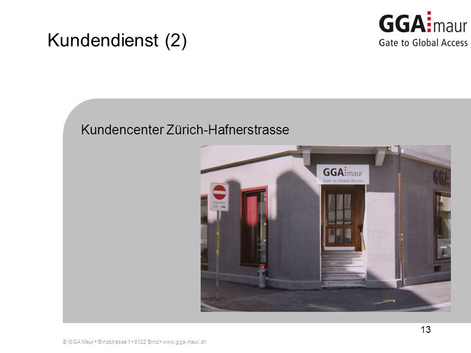 © GGA Maur Binzstrasse 1 8122 Binz www.gga-maur.ch 13 Kundendienst (2) Kundencenter Zürich-Hafnerstrasse