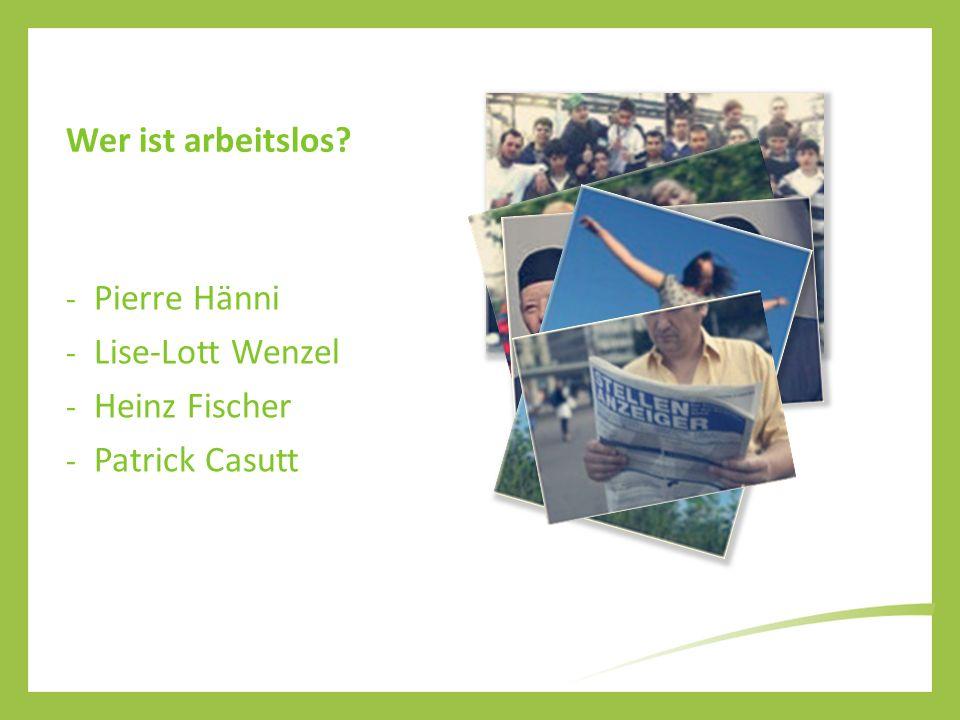 Wer ist arbeitslos - Pierre Hänni - Lise-Lott Wenzel - Heinz Fischer - Patrick Casutt