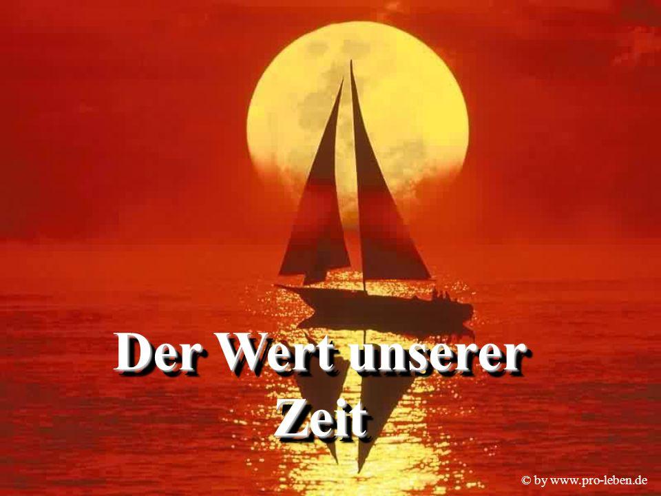 © by www.pro-leben.de Der Wert unserer Zeit