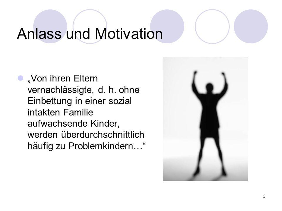 2 Anlass und Motivation Von ihren Eltern vernachlässigte, d. h. ohne Einbettung in einer sozial intakten Familie aufwachsende Kinder, werden überdurch