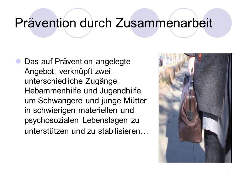 3 Prävention durch Zusammenarbeit Das auf Prävention angelegte Angebot, verknüpft zwei unterschiedliche Zugänge, Hebammenhilfe und Jugendhilfe, um Sch