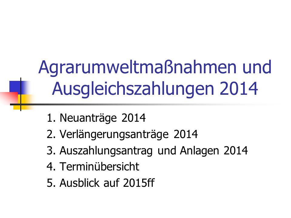 Agrarumweltmaßnahmen und Ausgleichszahlungen 2014 1. Neuanträge 2014 2. Verlängerungsanträge 2014 3. Auszahlungsantrag und Anlagen 2014 4. Terminübers