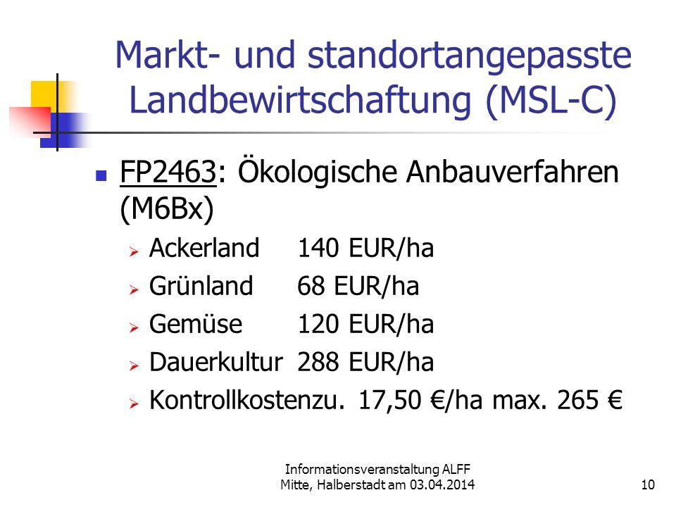 Informationsveranstaltung ALFF Mitte, Halberstadt am 03.04.2014 Markt- und standortangepasste Landbewirtschaftung (MSL-C) FP2463: Ökologische Anbauver