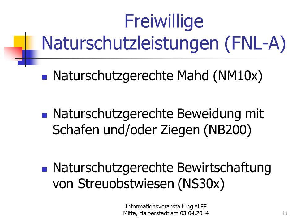 Informationsveranstaltung ALFF Mitte, Halberstadt am 03.04.2014 Freiwillige Naturschutzleistungen (FNL-A) Naturschutzgerechte Mahd (NM10x) Naturschutz