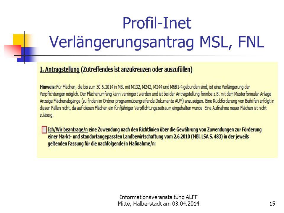 Informationsveranstaltung ALFF Mitte, Halberstadt am 03.04.2014 Profil-Inet Verlängerungsantrag MSL, FNL 15