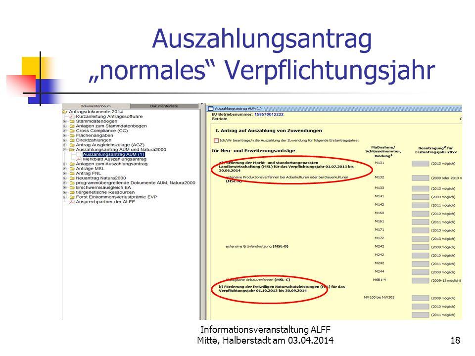 Informationsveranstaltung ALFF Mitte, Halberstadt am 03.04.2014 Auszahlungsantrag normales Verpflichtungsjahr 18