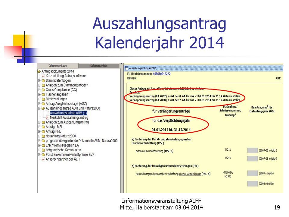 Informationsveranstaltung ALFF Mitte, Halberstadt am 03.04.2014 Auszahlungsantrag Kalenderjahr 2014 19