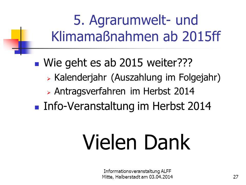 Informationsveranstaltung ALFF Mitte, Halberstadt am 03.04.2014 5. Agrarumwelt- und Klimamaßnahmen ab 2015ff Wie geht es ab 2015 weiter??? Kalenderjah