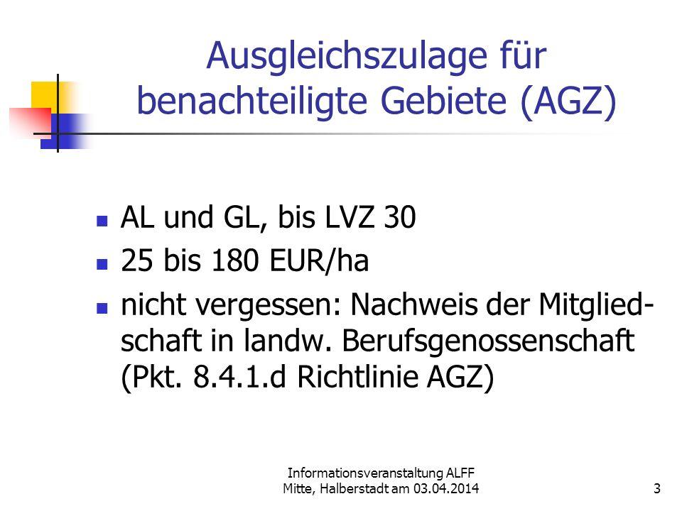 Informationsveranstaltung ALFF Mitte, Halberstadt am 03.04.2014 Ausgleichszulage für benachteiligte Gebiete (AGZ) AL und GL, bis LVZ 30 25 bis 180 EUR