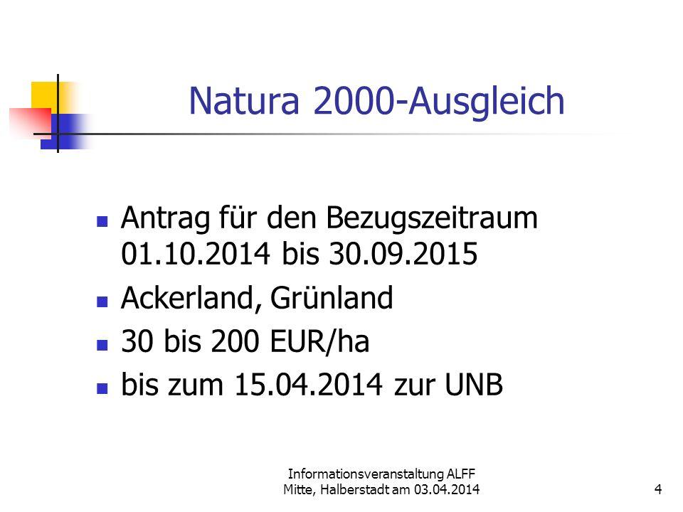 Informationsveranstaltung ALFF Mitte, Halberstadt am 03.04.2014 Natura 2000-Ausgleich Antrag für den Bezugszeitraum 01.10.2014 bis 30.09.2015 Ackerlan
