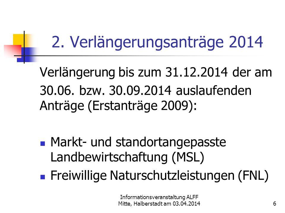 Informationsveranstaltung ALFF Mitte, Halberstadt am 03.04.2014 2. Verlängerungsanträge 2014 Verlängerung bis zum 31.12.2014 der am 30.06. bzw. 30.09.
