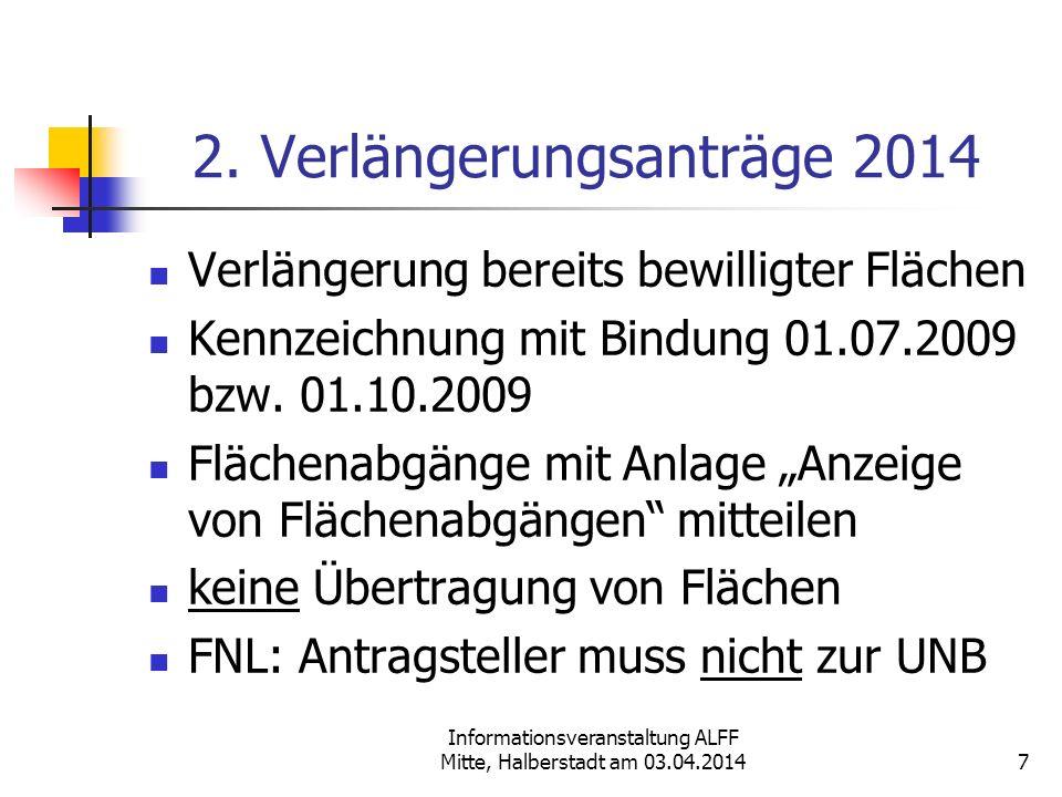 Informationsveranstaltung ALFF Mitte, Halberstadt am 03.04.2014 2. Verlängerungsanträge 2014 Verlängerung bereits bewilligter Flächen Kennzeichnung mi