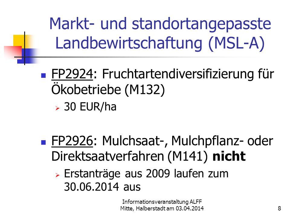 Informationsveranstaltung ALFF Mitte, Halberstadt am 03.04.2014 Markt- und standortangepasste Landbewirtschaftung (MSL-A) FP2924: Fruchtartendiversifi