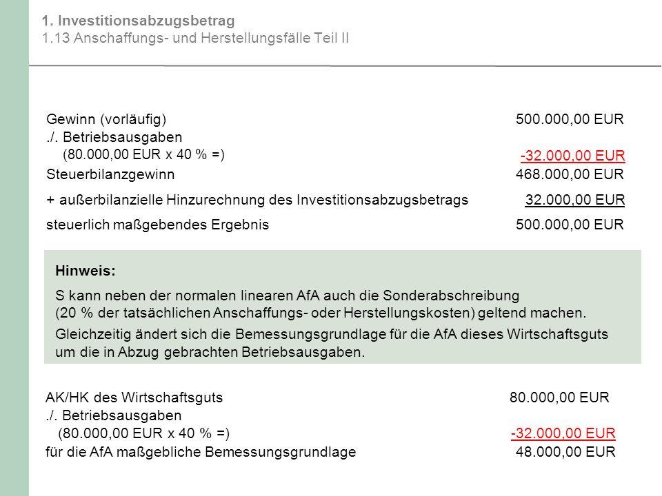 1. Investitionsabzugsbetrag 1.13 Anschaffungs- und Herstellungsfälle Teil II Hinweis: S kann neben der normalen linearen AfA auch die Sonderabschreibu