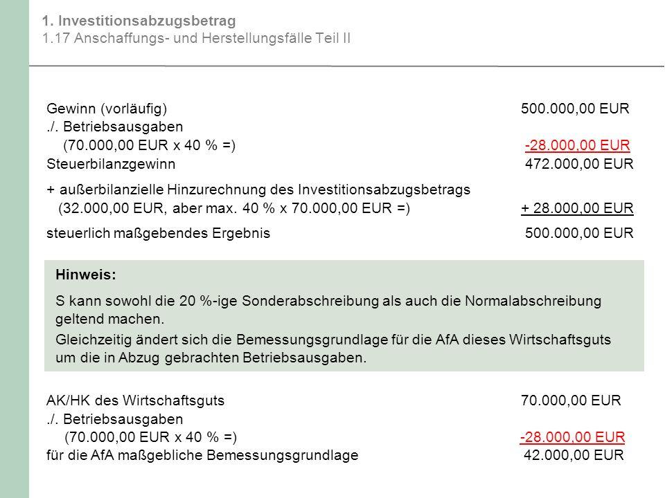1. Investitionsabzugsbetrag 1.17 Anschaffungs- und Herstellungsfälle Teil II Hinweis: S kann sowohl die 20 %-ige Sonderabschreibung als auch die Norma