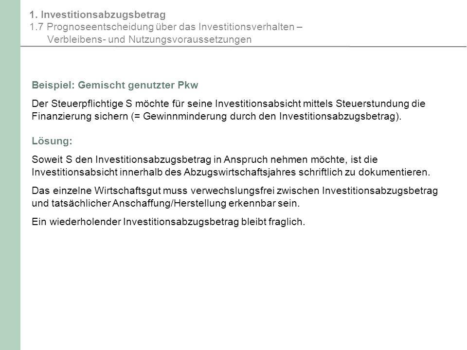 1. Investitionsabzugsbetrag 1.7 Prognoseentscheidung über das Investitionsverhalten – Verbleibens- und Nutzungsvoraussetzungen Beispiel: Gemischt genu