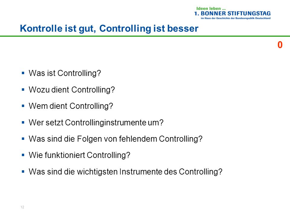 12 Kontrolle ist gut, Controlling ist besser Was ist Controlling? Wozu dient Controlling? Wem dient Controlling? Wer setzt Controllinginstrumente um?