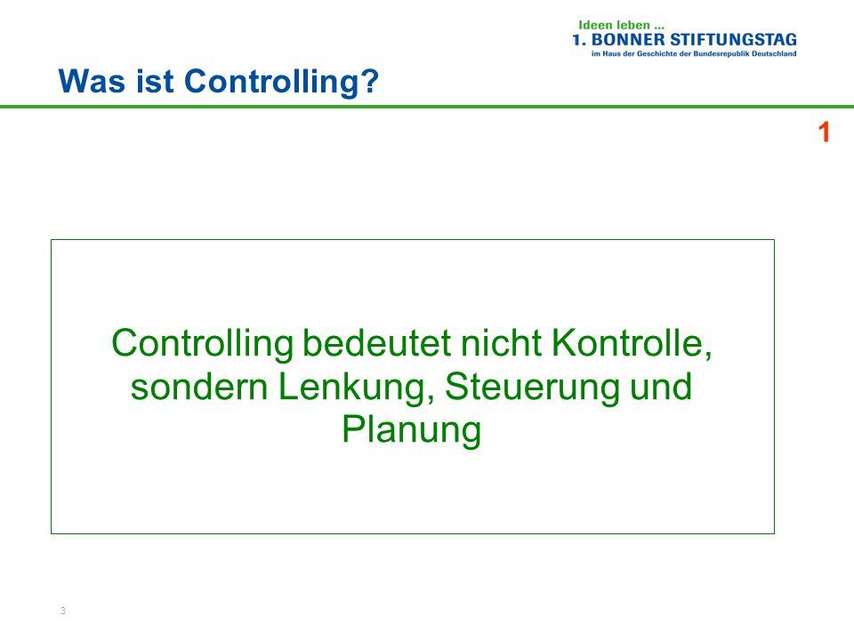 3 Was ist Controlling? Controlling bedeutet nicht Kontrolle, sondern Lenkung, Steuerung und Planung 1