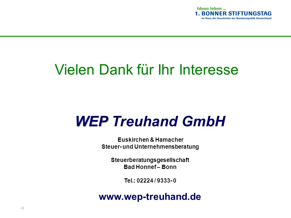 49 Vielen Dank für Ihr Interesse WEP WEP Treuhand GmbH Euskirchen & Hamacher Steuer- und Unternehmensberatung Steuerberatungsgesellschaft Bad Honnef –