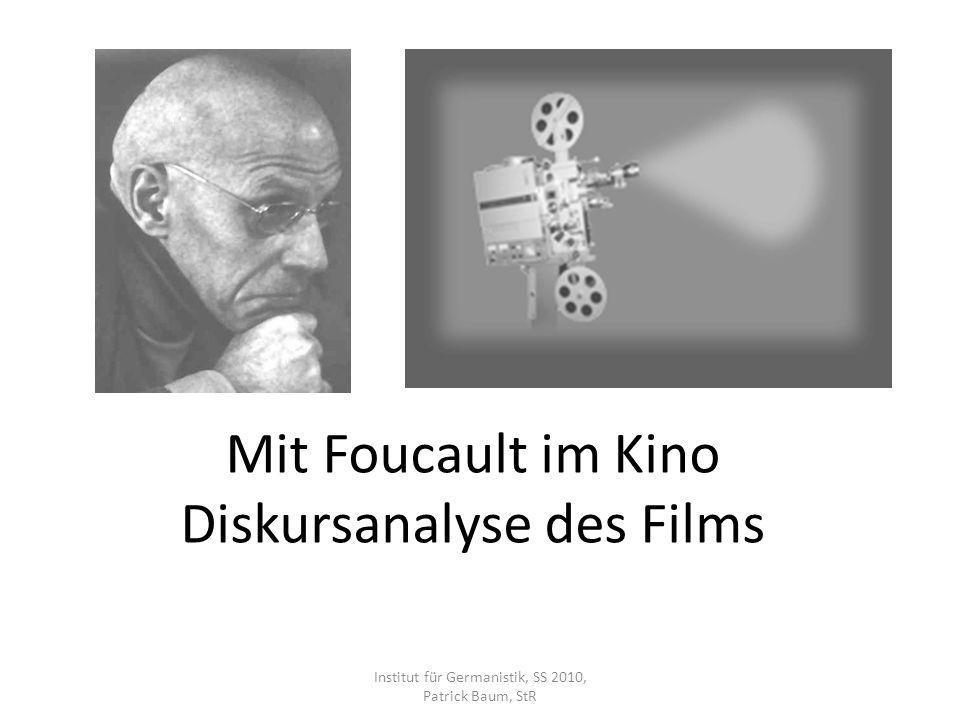 Mit Foucault im Kino Diskursanalyse des Films Semesterplan Einführungssitzung Filmwissenschaftliches Handwerkszeug (2 Sitzungen) Block 1: Michel Foucaults Diskursanalyse (4 Sitzungen) Block 2: Anwendungsbeispiele (5 Sitzungen) Abschlusssitzung Institut für Germanistik, SS 2010, Patrick Baum, StR