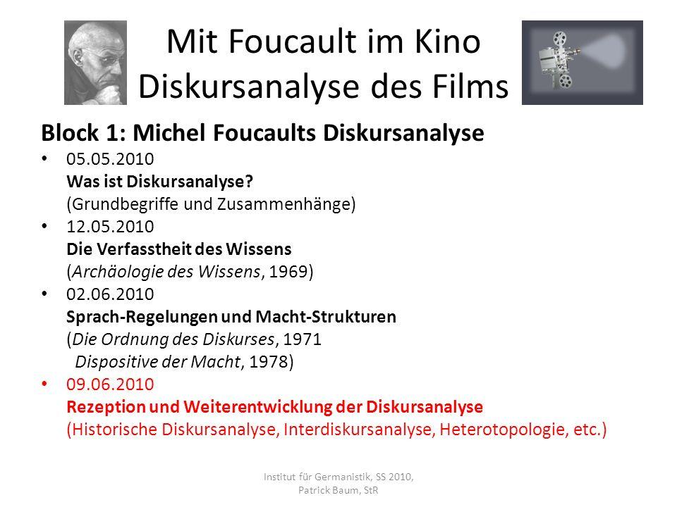 Block 1: Michel Foucaults Diskursanalyse 05.05.2010 Was ist Diskursanalyse? (Grundbegriffe und Zusammenhänge) 12.05.2010 Die Verfasstheit des Wissens