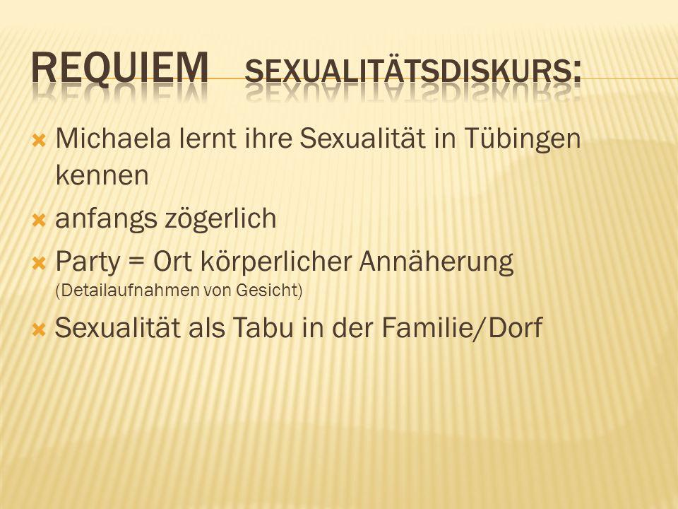 Michaela lernt ihre Sexualität in Tübingen kennen anfangs zögerlich Party = Ort körperlicher Annäherung (Detailaufnahmen von Gesicht) Sexualität als Tabu in der Familie/Dorf