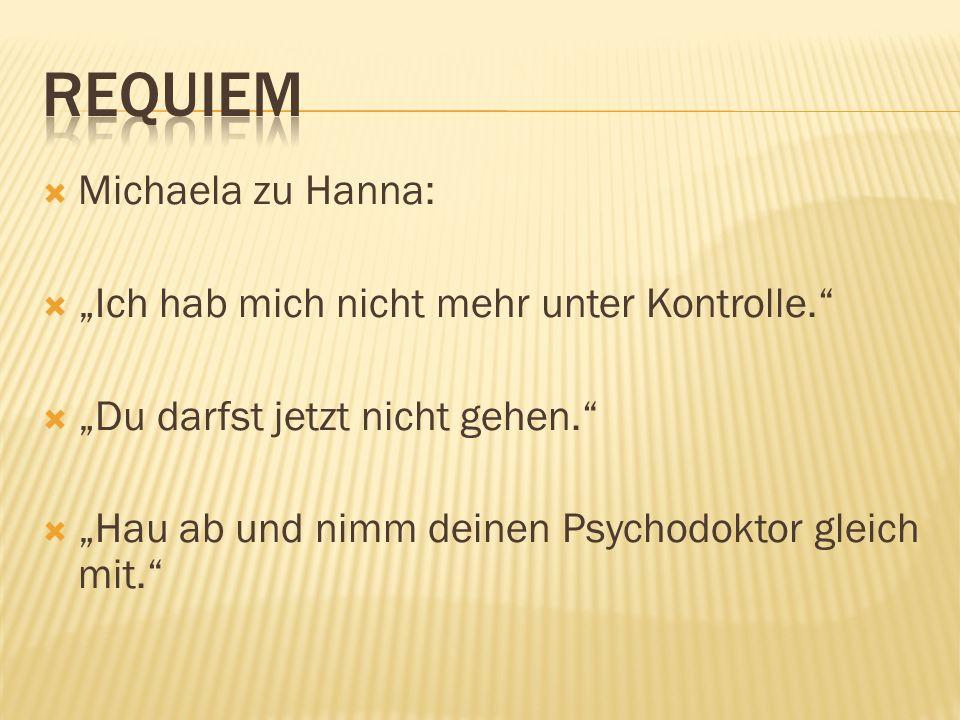 Michaela zu Hanna: Ich hab mich nicht mehr unter Kontrolle. Du darfst jetzt nicht gehen. Hau ab und nimm deinen Psychodoktor gleich mit.