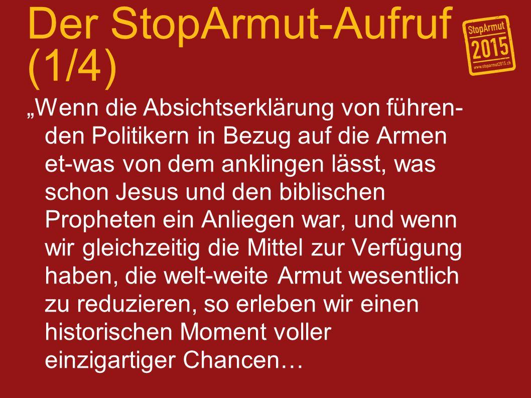 Der StopArmut-Aufruf (2/4) …Als Nachfolger Jesu verpflichten wir uns, gemeinsam für die ganzheitliche Ver-änderung unserer Umgebung zu arbeiten, nach Gerechtigkeit zu streben, leiden-schaftlich für Barmherzigkeit einzutreten und demütig mit Gott zu leben…